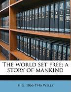The World Set Free; A Story of Mankind