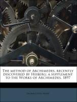 The method of Archimedes, recently discovered by Heiberg; a supplement to the Works of Archimedes, 1897