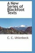 A New Series of Blackfoot Texts - Uhlenbeck, C. C.