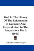 God in the History of the Reformation in Germany and England, and in the Preparations for It (1869) - Pennington, Arthur Robert