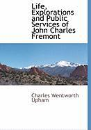 Life, Explorations and Public Services of John Charles Fremont - Upham, Charles Wentworth