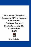 An Attempt Towards a Statement of the Doctrine of Scripture: On Some Disputed Points Respecting the Constitution (1807) - Ewing, Greville