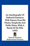 An Autobiography of Nathaniel Gunnison: With Extracts from His Diaries, Scrapbooks and Public Prints, with a Sketch of His Wife (1910)