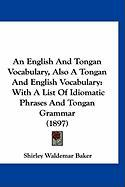 An English and Tongan Vocabulary, Also a Tongan and English Vocabulary: With a List of Idiomatic Phrases and Tongan Grammar (1897)