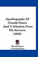 Autobiography of Donald Fraser: And a Selection from His Sermons (1892) - Fraser, Donald