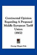 Continental Opinion Regarding a Proposed Middle European Tariff Union (1902) - Fisk, George Mygatt