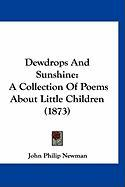 Dewdrops and Sunshine: A Collection of Poems about Little Children (1873)