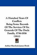 A Hundred Years of Conflict: Being Some Records of the Services of Six Generals of the Doyle Family, 1756-1856 (1911) - Doyle, Arthur Havelock James