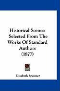 Historical Scenes: Selected from the Works of Standard Authors (1877) - Spooner, Elizabeth