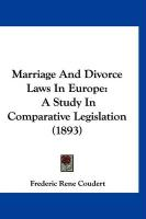 Marriage and Divorce Laws in Europe: A Study in Comparative Legislation (1893) - Coudert, Frederic Rene