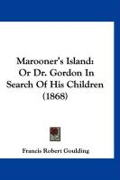 Marooner's Island: Or Dr. Gordon in Search of His Children (1868) - Goulding, Francis Robert