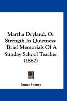 Martha Dryland, or Strength in Quietness: Brief Memorials of a Sunday School Teacher (1862) - Spence, James