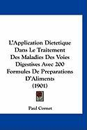 L'Application Dietetique Dans Le Traitement Des Maladies Des Voies Digestives Avec 200 Formules de Preparations D'Aliments (1901) - Cornet, Paul