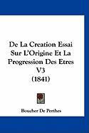 de La Creation Essai Sur L'Origine Et La Progression Des Etres V3 (1841) - De Perthes, Boucher
