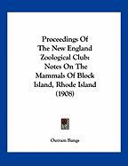 Proceedings of the New England Zoological Club: Notes on the Mammals of Block Island, Rhode Island (1908)