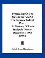 Proceedings of the Suffolk Bar and of the Supreme Judicial Court: In Memory of Lewis Stackpole Dabney, December 5, 1908 (1908) - Suffolk County Massachusetts, County Mas