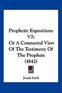 Prophetic Expositions V2: Or a Connected View of the Testimony of the Prophets (1842) - Litch, Josiah