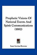 Prophetic Visions of National Events and Spirit Communications (1882) - Browne, Lucy Lovina
