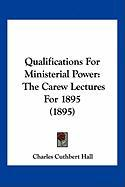 Qualifications for Ministerial Power: The Carew Lectures for 1895 (1895) - Hall, Charles Cuthbert