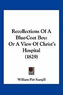 Recollections of a Blue-Coat Boy: Or a View of Christ's Hospital (1829) - Scargill, William Pitt