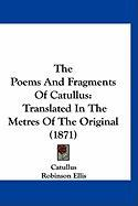The Poems and Fragments of Catullus: Translated in the Metres of the Original (1871) - Catullus