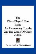The Chess Players' Text Book: An Elementary Treatise on the Game of Chess (1889)