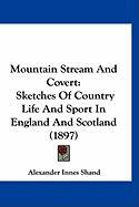 Mountain Stream and Covert: Sketches of Country Life and Sport in England and Scotland (1897) - Shand, Alexander Innes