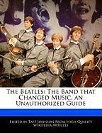 The Beatles: The Band That Changed Music, an Unauthorized Guide - Johnson, Taft