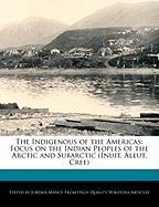 The Indigenous of the Americas: Focus on the Indian Peoples of the Arctic and Subarctic (Inuit, Aleut, Cree)