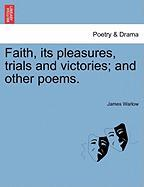 Faith, Its Pleasures, Trials and Victories; And Other Poems. - Warlow, James