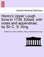 Henry's Upper Lough Erne in 1739. Edited, with Notes and Appendices, by Sir C. S. King.