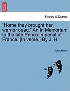 """Home They Brought Her Warrior Dead."" an in Memoriam to the Late Prince Imperial of France. [In Verse.] by J. H."