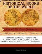 Primary Sources, Historical Collections: A Jolly Jingle-Book, with a Foreword by T. S. Wentworth - Chandler, Laura
