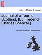 Journal of a Tour to Scotland. [By Frederick Charles Spencer.] - Anonymous; Spencer, Frederic Charles