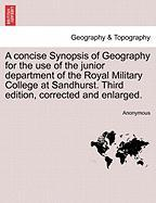 A  Concise Synopsis of Geography for the Use of the Junior Department of the Royal Military College at Sandhurst. Third Edition, Corrected and Enlarg