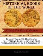 Primary Sources, Historical Collections: Parsi, Jaina, and Sikh, with a Foreword by T. S. Wentworth