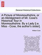 A Picture of Monmouthshire, or an Abridgement of Mr. Coxe's Historical Tour in Monmouthshire. by a Lady [I.E. Miss - Coxe, the Author's Sister]. - Coxe, William