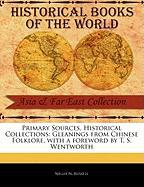 Primary Sources, Historical Collections: Gleanings from Chinese Folklore, with a Foreword by T. S. Wentworth - Russell, Nellie N.
