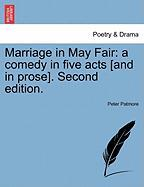 Marriage in May Fair: A Comedy in Five Acts [And in Prose]. Second Edition. - Patmore, Peter