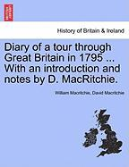 Diary of a Tour Through Great Britain in 1795 ... with an Introduction and Notes by D. Macritchie. - Macritchie, William; Macritchie, David