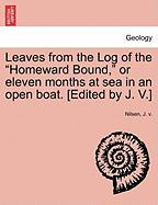 "Leaves from the Log of the ""Homeward Bound,"" or Eleven Months at Sea in an Open Boat. [Edited by J. V.]"