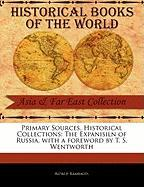 Primary Sources, Historical Collections: The Expanisiln of Russia, with a Foreword by T. S. Wentworth