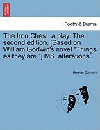 "The Iron Chest: A Play. the Second Edition. [Based on William Godwin's Novel ""Things as They Are.""] Ms. Alterations."