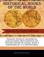 Primary Sources, Historical Collections: Rex Christus: An Outline Study of China, with a Foreword by T. S. Wentworth