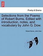 Selections from the Poems of Robert Burns. Edited with Introduction, Notes, and Vocabulary by John G. Dow.