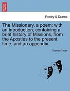 The Missionary, a Poem: With an Introduction, Containing a Brief History of Missions, from the Apostles to the Present Time; And an Appendix.