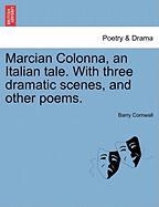 Marcian Colonna, an Italian Tale. with Three Dramatic Scenes, and Other Poems. - Cornwall, Barry
