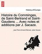 Histoire du Comminges, de Saint-Bertrand et Saint-Gaudens ... Avec notes et additions par J. Sacaze. (French Edition)