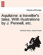 Aquitaine: A Traveller's Tales. with Illustrations by J. Pennell, Etc.