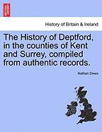 The History of Deptford, in the Counties of Kent and Surrey, Compiled from Authentic Records. - Dews, Nathan